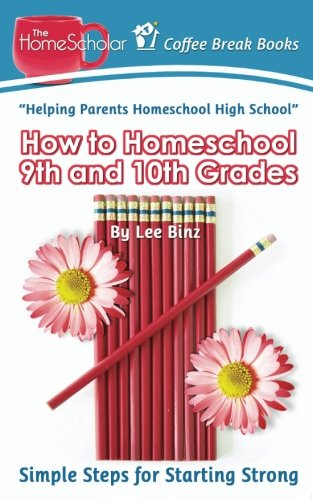 How to Homeschool 9th and 10th Grade: Simple Steps for Starting Strong (Coffee Break Books) (Volume 28)