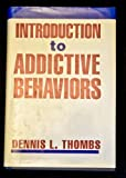 Introduction to Addictive Behaviors, First Edition 9780898623369