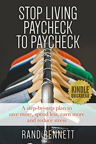 Stop Living Paycheck to Paycheck: A step-by-step plan to save more, spend less, earn more and reduce stress (Financial management and debt reduction) by [Bennett, Rand]