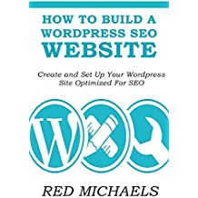 HOW TO BUILD A WORDPRESS SEO WEBSITE 2016: Create and Set Up Your Wordpress Site Optimized For SEO