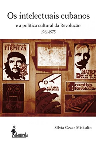 Os Intelectuais Cubanos: e a Política Cultural da Revolução (1961-1975)