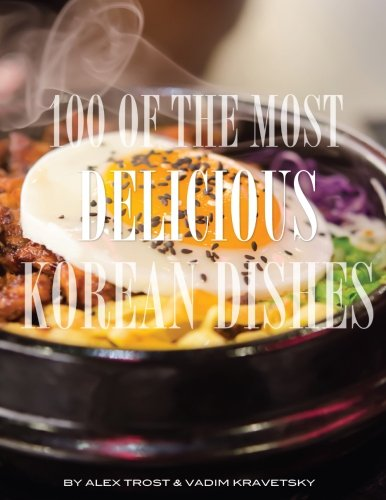 100 of the Most Delicious Korean Dishes by Alex Trost, Vadim Kravetsky