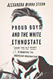 "Alexandra Minna Stern, ""Proud Boys and the White Ethnostate: How the Alt-Right Is Warping the American Imagination"" (Beacon Press, 2019)"