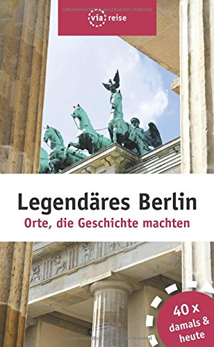 Legendäres Berlin: Orte, die Geschichte machten