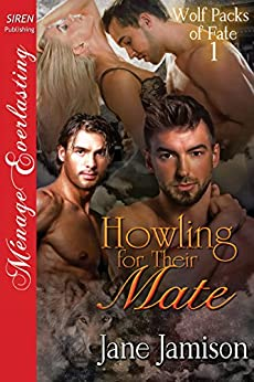 Howling for Their Mate [Wolf Packs of Fate 1] (Siren Publishing Menage Everlasting) by [Jamison, Jane]