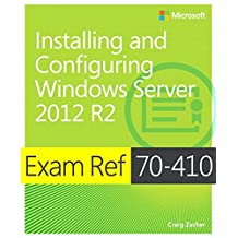 Exam Ref 70-410 Installing and Configuring Windows Server 2012 R2 (MCSA): Installing and Configuring Windows Server 2012 R2