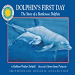 Dolphin's First Day: The Story of a Bottlenose Dolphin: Smithsonian Oceanic Collection | Kathleen Weidner Zoehfeld