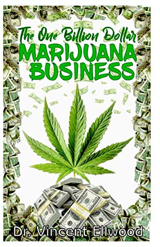 The One Billion Dollar Marijuana Business: The Perfect Guide to Starting a Lucrative Marijuana Business with Explicit Explanations on Outdoor and Indoor(hydroponics) growing - Books On Weed Growing