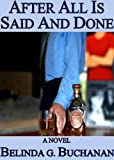 Front cover for the book After All Is Said And Done by Belinda G. Buchanan