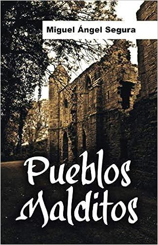 Pueblos malditos: Un viaje en busca de misterios y fenómenos paranormales: Amazon.es: Segura, Miguel Ángel: Libros