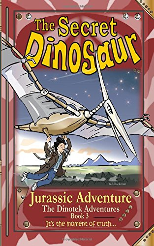 The Secret Dinosaur #3: Jurassic Adventure (The Dinotek Adventures) (Volume 3) ebook