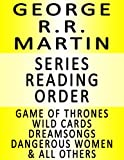 Geroge R.R. Martin — SERIES READING ORDER (SERIES LIST) — IN ORDER: Game of Thrones, Clash of Kings, Storm of Swords, Feast for Crows, Dance with Dragons & Many More!