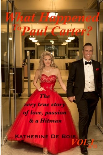 What Happened to Paul Carter? VOL I & II EDITTED: The very true story of Love, passion & a Hitman.