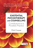 Existential Psychotherapy and Counselling: Contributions to a Pluralistic Practice by Mick Cooper (2015-04-14)