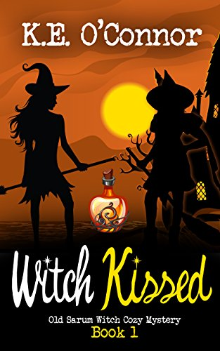 Witch Kissed (Old Sarum Witch Cozy Mystery Series Book 1) by [O'Connor, K.E.]