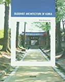 Buddhist Architecture of Korea (Korean Culture Series #9) (Korea Culture Series)