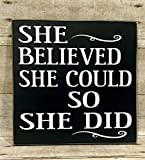 Inspirational Quotes For Girls, ''She Believed She Could So She Did'', 10''x10'' Wood Sign, Graduation Gift For Girls