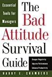 img - for The Bad Attitude Survival Guide: Essential Tools For Managers book / textbook / text book