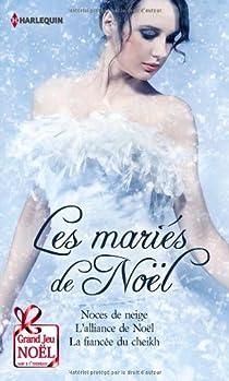 Les mariés de Noël : Noces de Neige - l'Alliance de Noel - La fiancée du Cheikh par Brooks