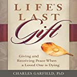 Life's Last Gift: Giving and Receiving Peace During the Dying Time | Charles Garfield