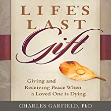 Life's Last Gift: Giving and Receiving Peace During the Dying Time Audiobook by Charles Garfield Narrated by Steve Carlson