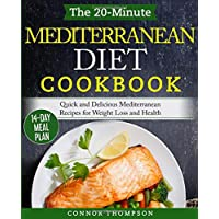 The 20-Minute Mediterranean Diet Cookbook: Quick and Delicious Mediterranean Recipes...