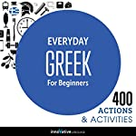 Everyday Greek for Beginners - 400 Actions & Activities: Beginner Greek | Innovative Language Learning LLC