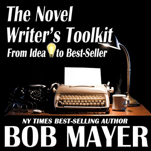 The Novel Writer's Toolkit: From Idea to Best-Seller by Robert J Mayer