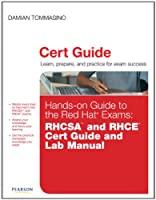 Hands-on Guide to the Red Hat® Exams: RHCSA™ and RHCE® Cert Guide and Lab Manual