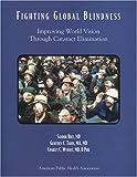 Fighting Global Blindness, Improving World Vision Through Cataract Elimination, Sanduk Ruit and Charles C. Wykoff, 0875530672