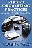 Photo Organizing Practices: Daguerreotypes to Digital