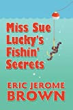 Miss Sue Lucky's Fishin' Secrets, Eric Jerome Brown, 1448985056