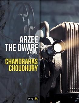 Arzee the Dwarf by [Choudhury, Chandrahas]
