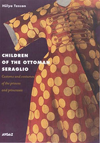 (Children of the Ottoman Seraglio : Customs and Costumes of the Princes and)