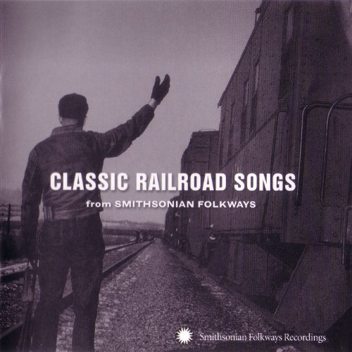 Classic Railroad Songs from Smithsonian Folkways ()