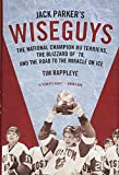 Jack Parker's Wiseguys: The National Champion BU Terriers, the Blizzard of '78, and the Road to the Miracle on Ice
