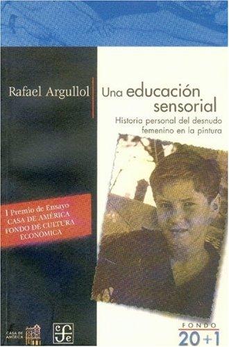 Read Online Una educación sensorial. Historia personal del desnudo femenino en la pintura (FONDO 20 MaS 1) (Spanish Edition) pdf