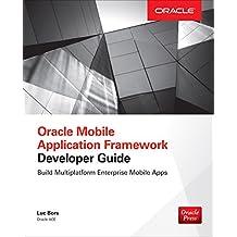 Oracle Mobile Application Framework Developer Guide: Build Multiplatform Enterprise Mobile Apps: Build Enterprise Applications with JDeveloper for iOS ... with JDeveloper for iOS & Android