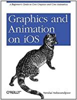 Graphics and Animation on iOS: A Beginner's Guide to Core Graphics and Core Animation Front Cover