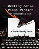 Writing Genre Flash Fiction A Minimalist Approach, Michael A. Kechula, 1602151377