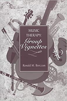 Book Music Therapy: Group Vignettes by Ronald M. Borczon (1998-12-01)
