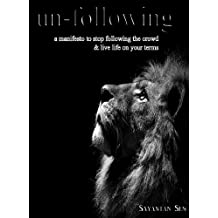 Un-following - A manifesto to stop following the crowd & live life on your terms