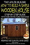 tiny house builders - Tiny House Builder - How to Build a Simple Wooden House - Step By Step Guide With Over 100 Pictures and Plans