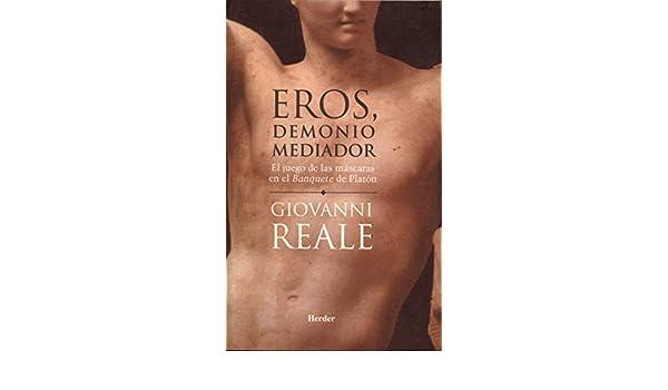 Eros, demonio mediador: El juego de las máscaras en el Banquete de Platón (Spanish Edition) - Kindle edition by Giovanni Reale, Rosa Rius, ...