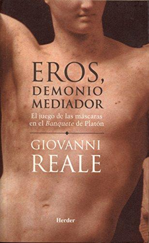 Eros, demonio mediador: El juego de las máscaras en el Banquete de Platón (