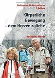 Körperliche Bewegung - Dem Herzen Zuliebe : Ein Ratgeber Für Herzpatienten, Meyer, Katharina, 3798518955