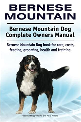 Bernese Mountain Bernese Mountain Dog Complete Owners Manual