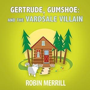 Gertrude, Gumshoe and the VardSale Villain Audiobook