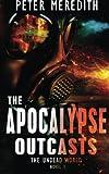 The Apocalypse Outcasts: The Undead World Novel 3 (Volume 3)