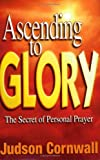 img - for Ascending to Glory: The Secret of Personal Prayer book / textbook / text book